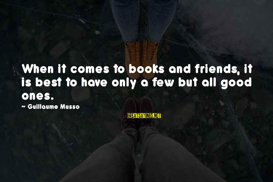 Good Friends Good Sayings By Guillaume Musso: When it comes to books and friends, it is best to have only a few