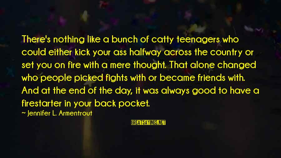 Good Friends Good Sayings By Jennifer L. Armentrout: There's nothing like a bunch of catty teenagers who could either kick your ass halfway