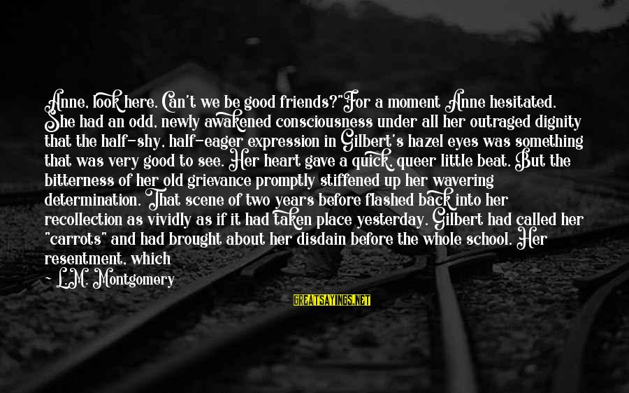 """Good Friends Good Sayings By L.M. Montgomery: Anne, look here. Can't we be good friends?""""For a moment Anne hesitated. She had an"""