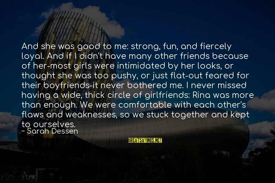 Good Friends Good Sayings By Sarah Dessen: And she was good to me: strong, fun, and fiercely loyal. And if I didn't