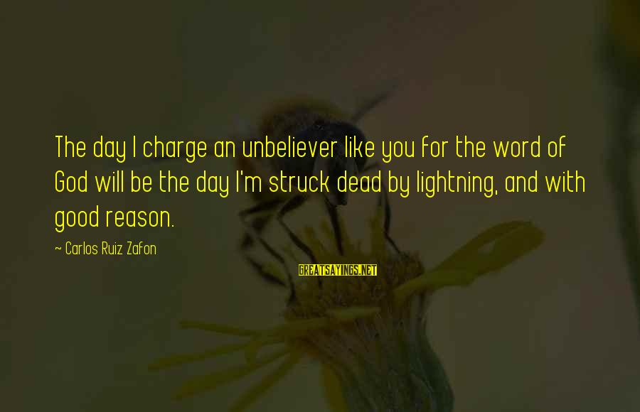 Good Game Day Sayings By Carlos Ruiz Zafon: The day I charge an unbeliever like you for the word of God will be