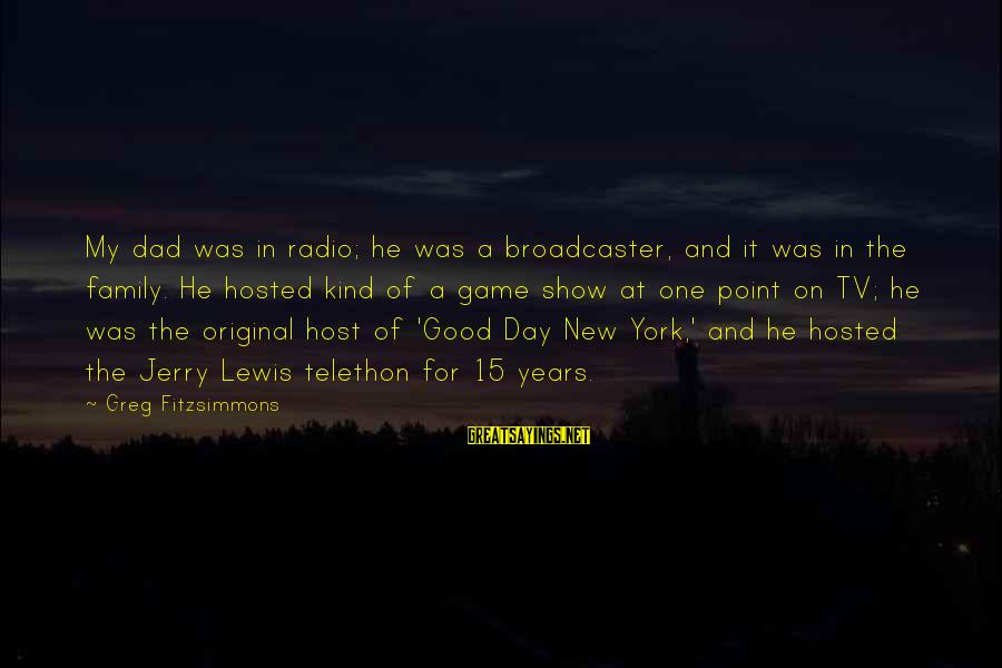 Good Game Day Sayings By Greg Fitzsimmons: My dad was in radio; he was a broadcaster, and it was in the family.