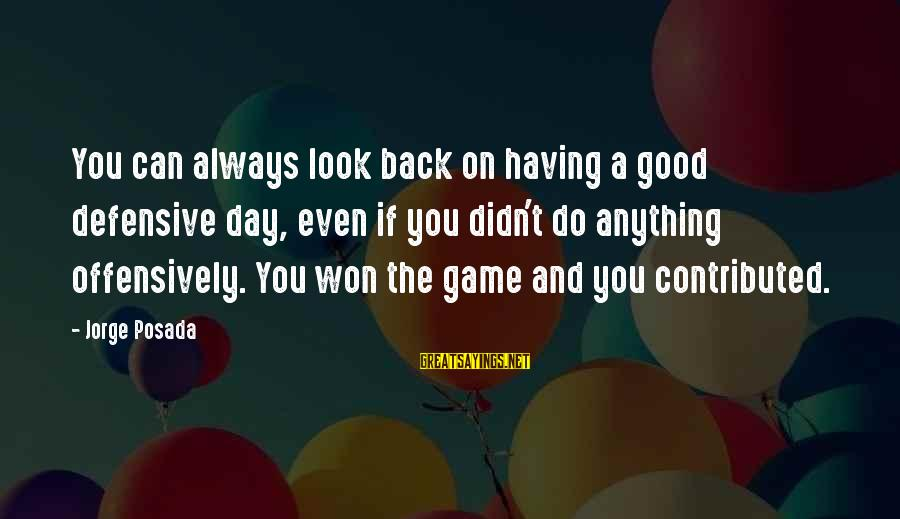 Good Game Day Sayings By Jorge Posada: You can always look back on having a good defensive day, even if you didn't