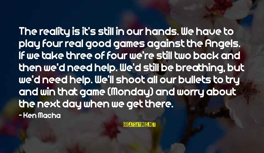 Good Game Day Sayings By Ken Macha: The reality is it's still in our hands. We have to play four real good
