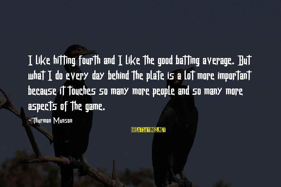 Good Game Day Sayings By Thurman Munson: I like hitting fourth and I like the good batting average. But what I do