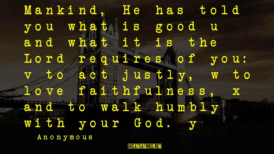 Good God Sayings By Anonymous: Mankind, He has told you what is good u and what it is the Lord