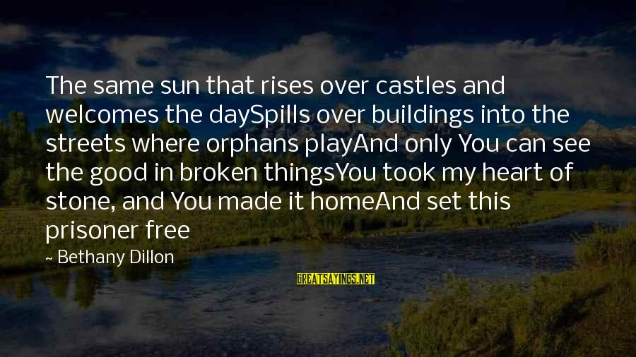 Good God Sayings By Bethany Dillon: The same sun that rises over castles and welcomes the daySpills over buildings into the