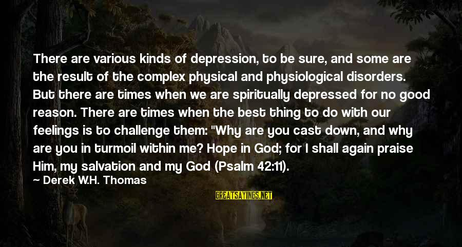 Good God Sayings By Derek W.H. Thomas: There are various kinds of depression, to be sure, and some are the result of