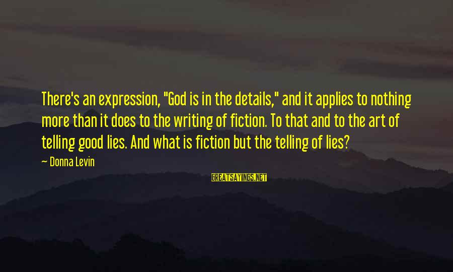"Good God Sayings By Donna Levin: There's an expression, ""God is in the details,"" and it applies to nothing more than"