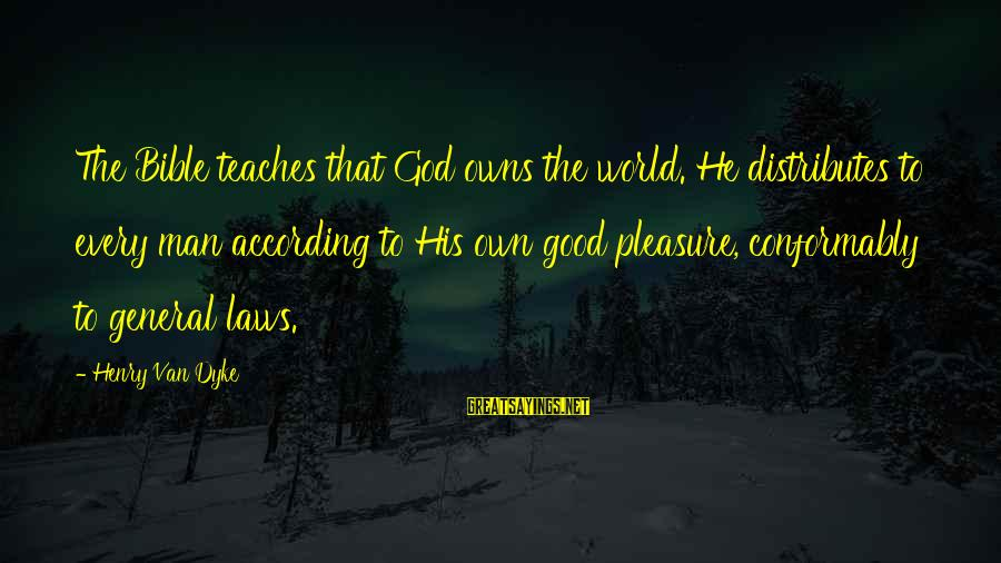 Good God Sayings By Henry Van Dyke: The Bible teaches that God owns the world. He distributes to every man according to