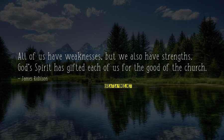 Good God Sayings By James Robison: All of us have weaknesses, but we also have strengths. God's Spirit has gifted each