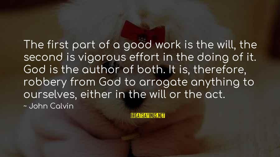 Good God Sayings By John Calvin: The first part of a good work is the will, the second is vigorous effort
