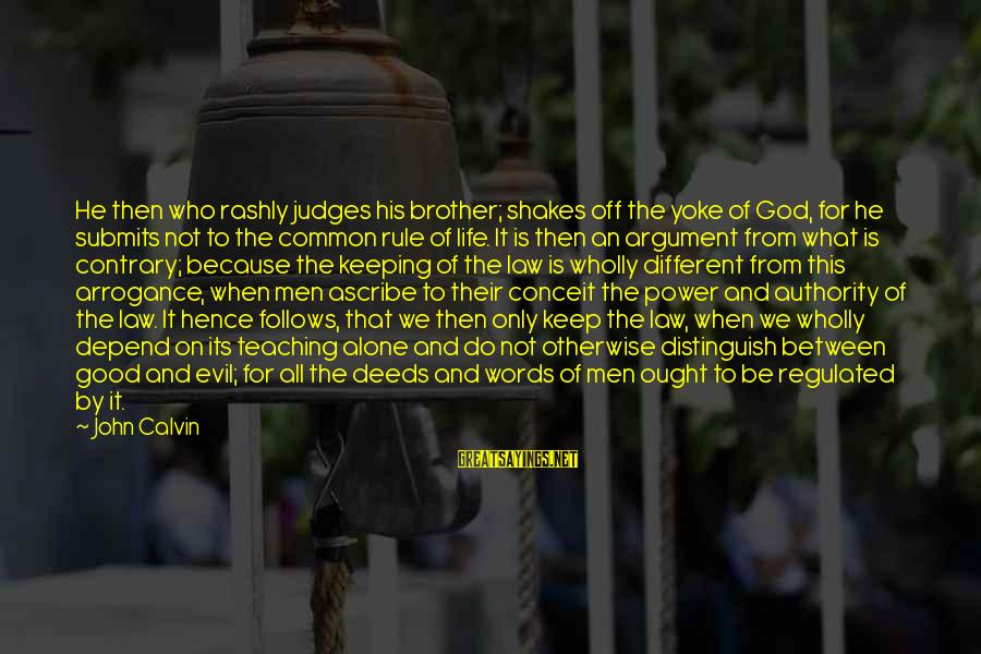 Good God Sayings By John Calvin: He then who rashly judges his brother; shakes off the yoke of God, for he