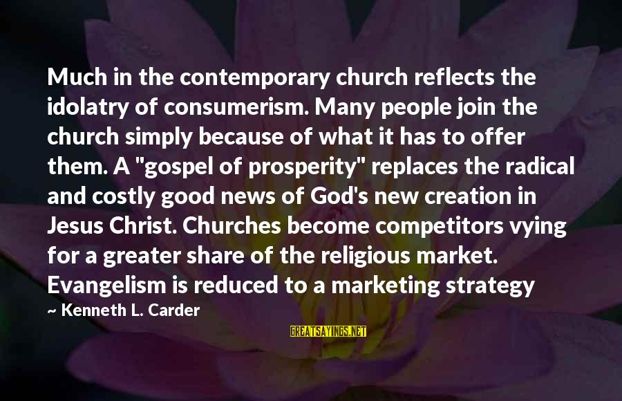 Good God Sayings By Kenneth L. Carder: Much in the contemporary church reflects the idolatry of consumerism. Many people join the church