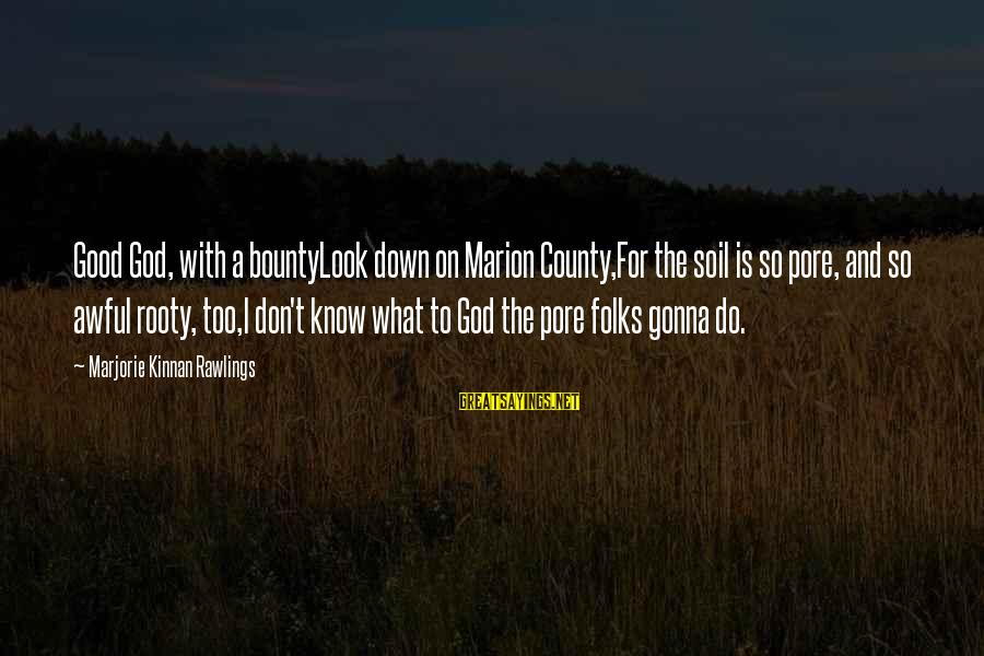 Good God Sayings By Marjorie Kinnan Rawlings: Good God, with a bountyLook down on Marion County,For the soil is so pore, and
