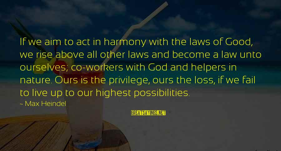 Good God Sayings By Max Heindel: If we aim to act in harmony with the laws of Good, we rise above