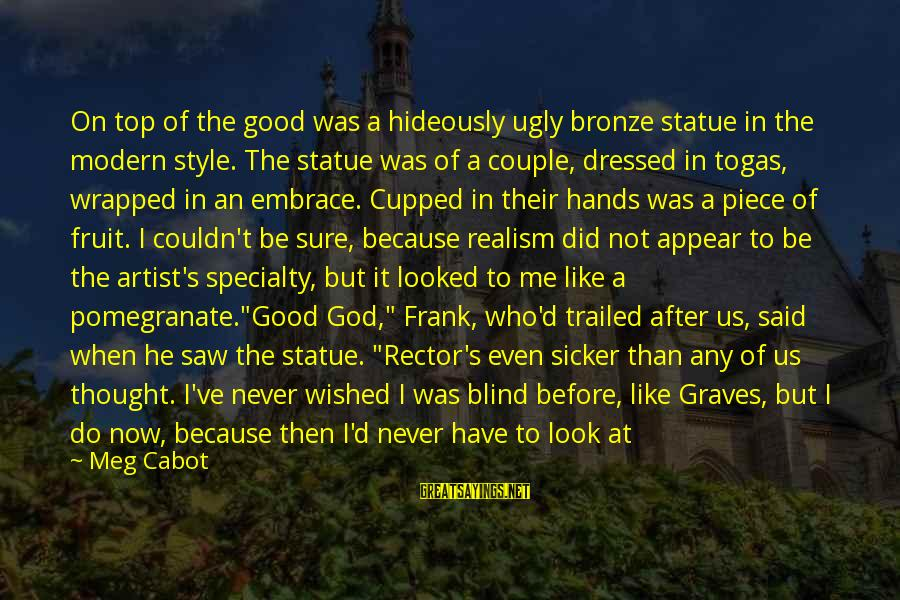 Good God Sayings By Meg Cabot: On top of the good was a hideously ugly bronze statue in the modern style.