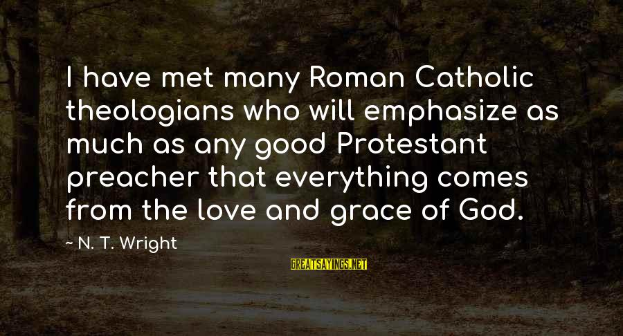 Good God Sayings By N. T. Wright: I have met many Roman Catholic theologians who will emphasize as much as any good