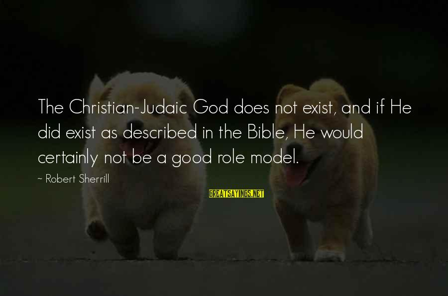 Good God Sayings By Robert Sherrill: The Christian-Judaic God does not exist, and if He did exist as described in the