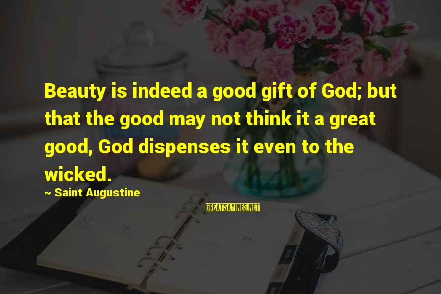 Good God Sayings By Saint Augustine: Beauty is indeed a good gift of God; but that the good may not think