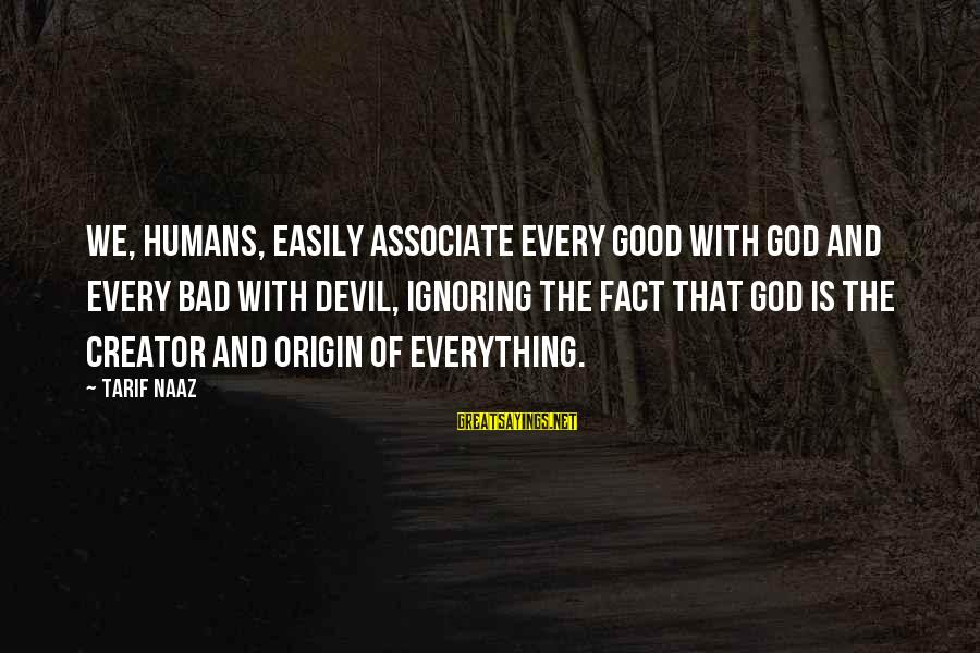 Good God Sayings By Tarif Naaz: We, humans, easily associate every Good with God and every bad with devil, ignoring the