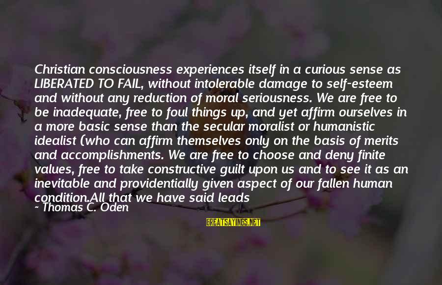 Good God Sayings By Thomas C. Oden: Christian consciousness experiences itself in a curious sense as LIBERATED TO FAIL, without intolerable damage