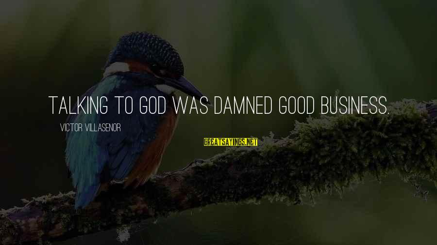 Good God Sayings By Victor Villasenor: Talking to God was damned good business.