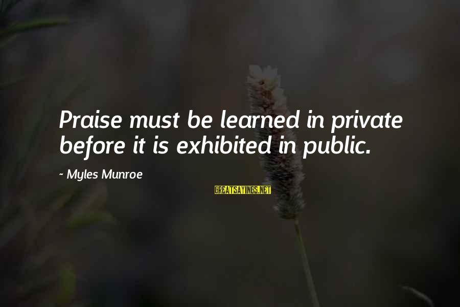 Good Grades In College Sayings By Myles Munroe: Praise must be learned in private before it is exhibited in public.