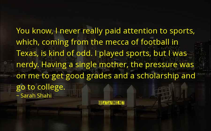 Good Grades In College Sayings By Sarah Shahi: You know, I never really paid attention to sports, which, coming from the mecca of