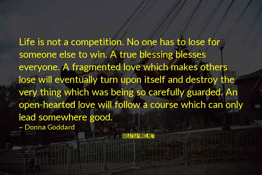 Good Hearted Sayings By Donna Goddard: Life is not a competition. No one has to lose for someone else to win.