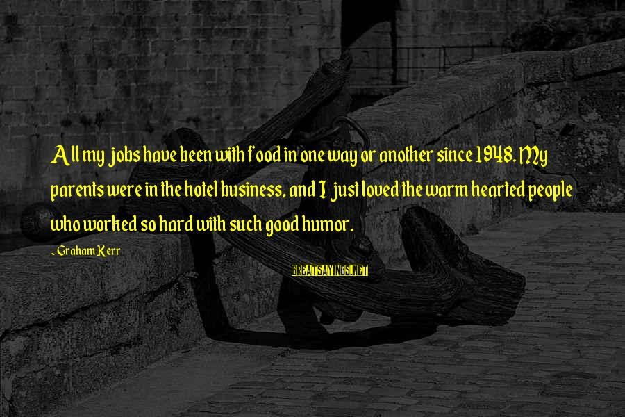 Good Hearted Sayings By Graham Kerr: All my jobs have been with food in one way or another since 1948. My