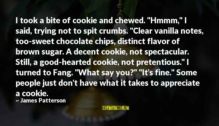 "Good Hearted Sayings By James Patterson: I took a bite of cookie and chewed. ""Hmmm,"" I said, trying not to spit"