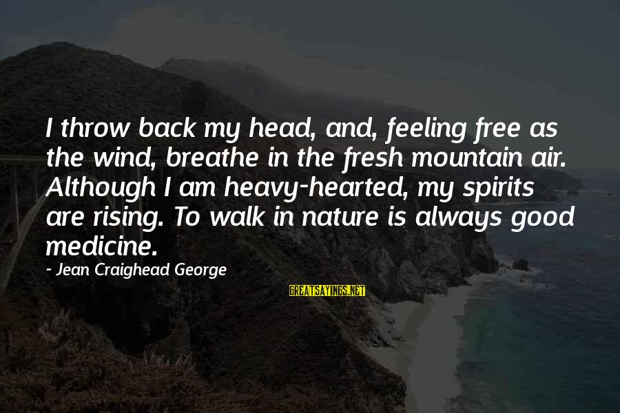 Good Hearted Sayings By Jean Craighead George: I throw back my head, and, feeling free as the wind, breathe in the fresh