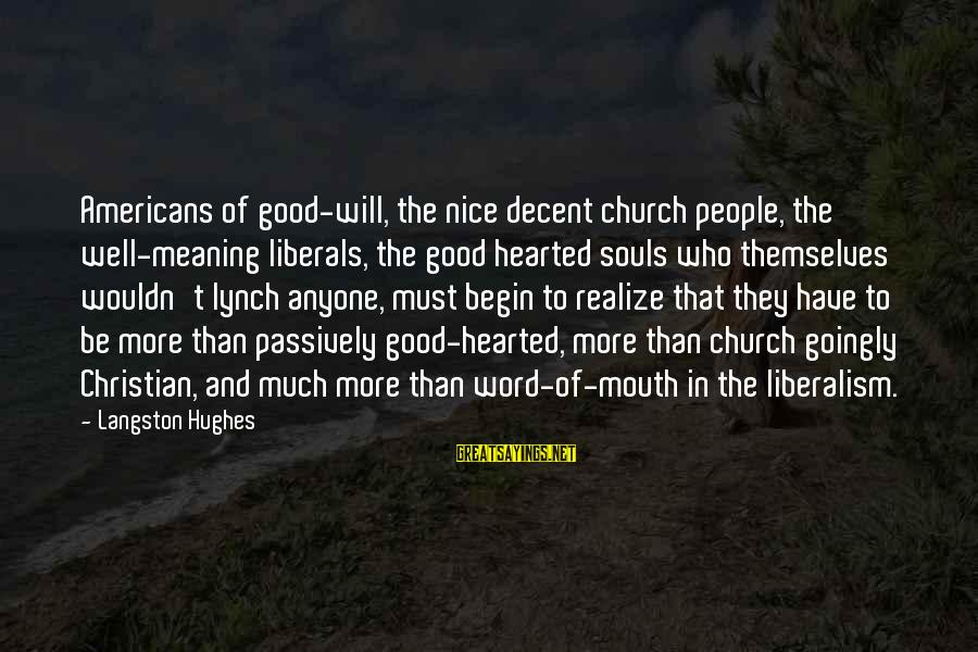 Good Hearted Sayings By Langston Hughes: Americans of good-will, the nice decent church people, the well-meaning liberals, the good hearted souls