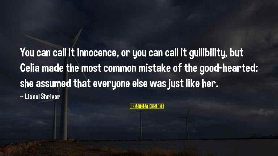 Good Hearted Sayings By Lionel Shriver: You can call it innocence, or you can call it gullibility, but Celia made the