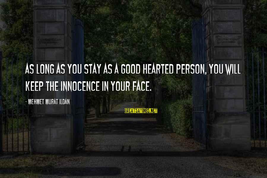 Good Hearted Sayings By Mehmet Murat Ildan: As long as you stay as a good hearted person, you will keep the innocence