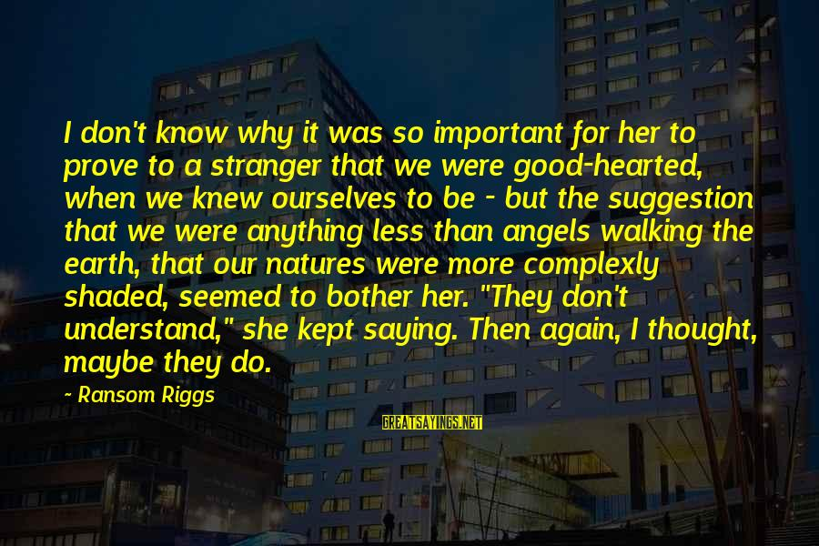 Good Hearted Sayings By Ransom Riggs: I don't know why it was so important for her to prove to a stranger