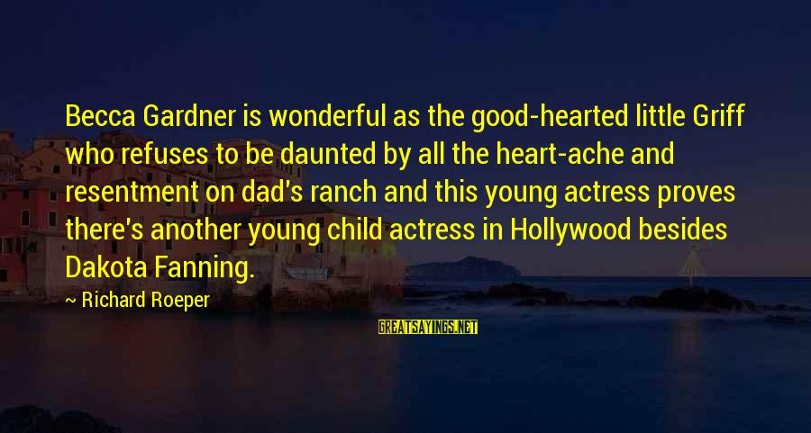 Good Hearted Sayings By Richard Roeper: Becca Gardner is wonderful as the good-hearted little Griff who refuses to be daunted by