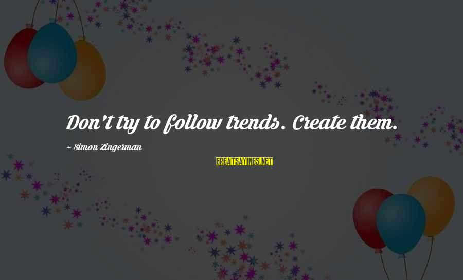 Good Hearted Sayings By Simon Zingerman: Don't try to follow trends. Create them.