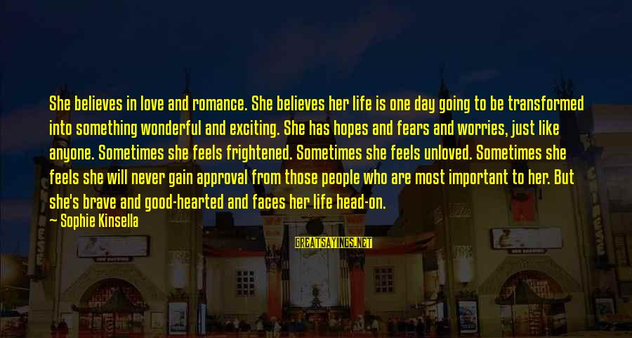 Good Hearted Sayings By Sophie Kinsella: She believes in love and romance. She believes her life is one day going to