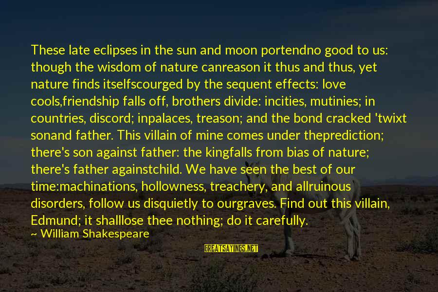 Good Hearted Sayings By William Shakespeare: These late eclipses in the sun and moon portendno good to us: though the wisdom