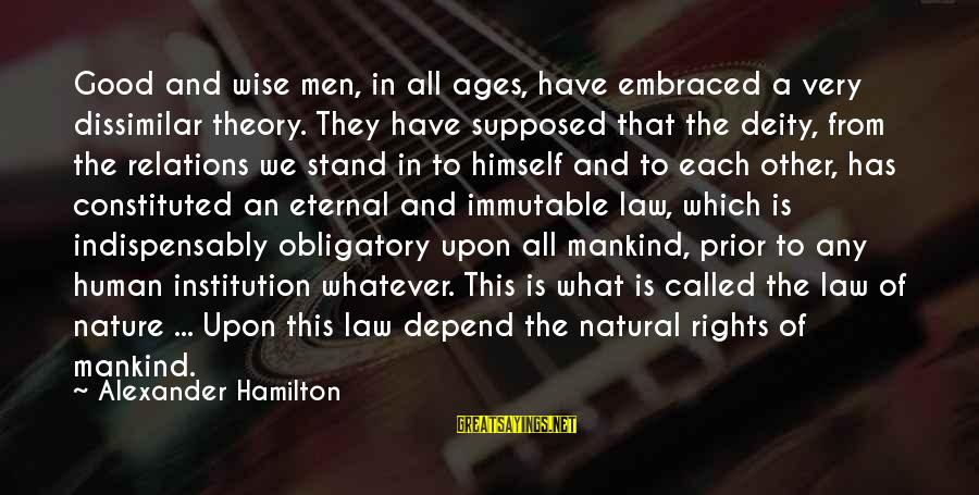 Good Human Relations Sayings By Alexander Hamilton: Good and wise men, in all ages, have embraced a very dissimilar theory. They have