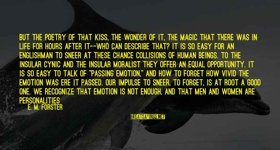 Good Human Relations Sayings By E. M. Forster: But the poetry of that kiss, the wonder of it, the magic that there was