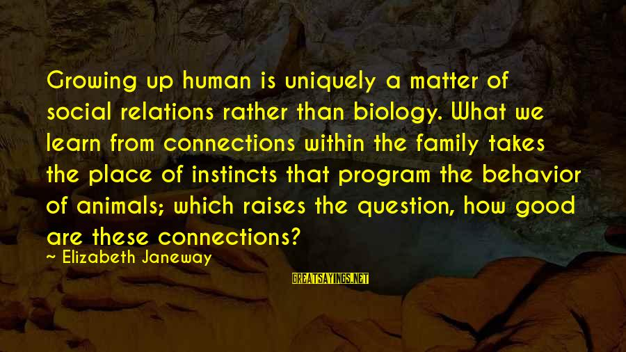 Good Human Relations Sayings By Elizabeth Janeway: Growing up human is uniquely a matter of social relations rather than biology. What we