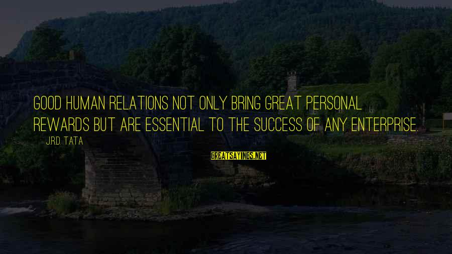 Good Human Relations Sayings By J.R.D. Tata: Good human relations not only bring great personal rewards but are essential to the success