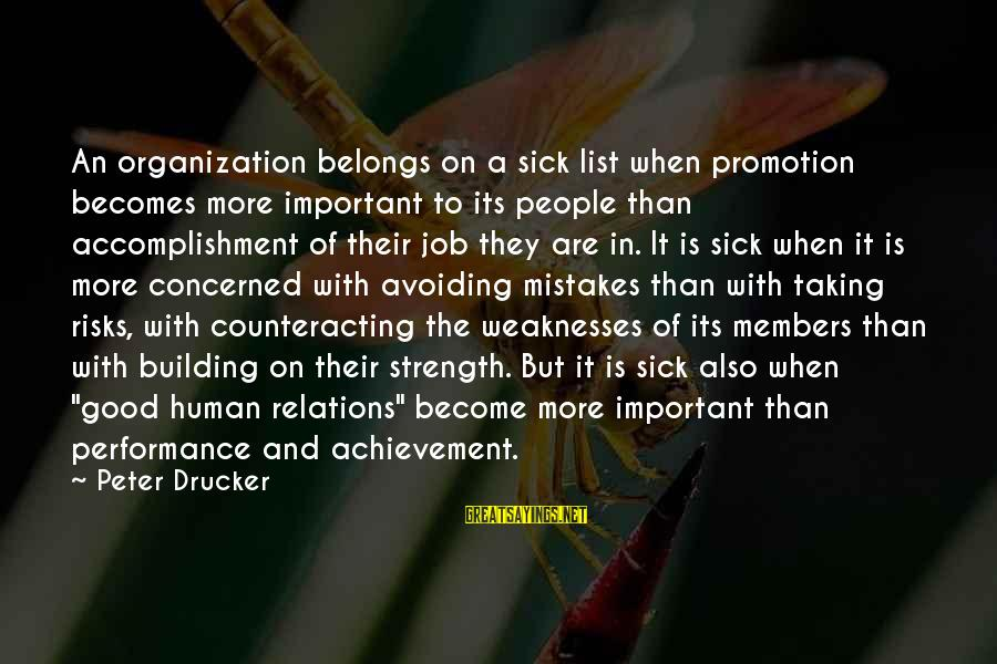 Good Human Relations Sayings By Peter Drucker: An organization belongs on a sick list when promotion becomes more important to its people