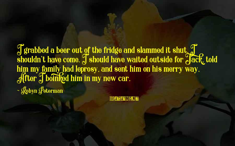 Good Human Relations Sayings By Robyn Peterman: I grabbed a beer out of the fridge and slammed it shut. I shouldn't have