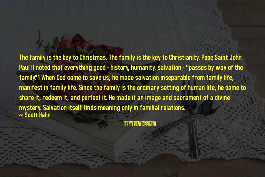 Good Human Relations Sayings By Scott Hahn: The family is the key to Christmas. The family is the key to Christianity. Pope