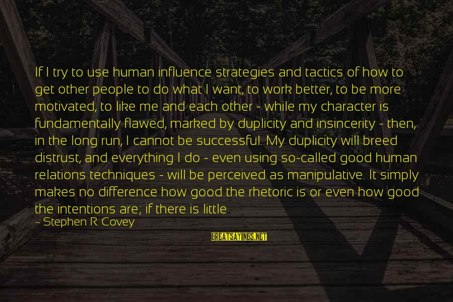 Good Human Relations Sayings By Stephen R. Covey: If I try to use human influence strategies and tactics of how to get other