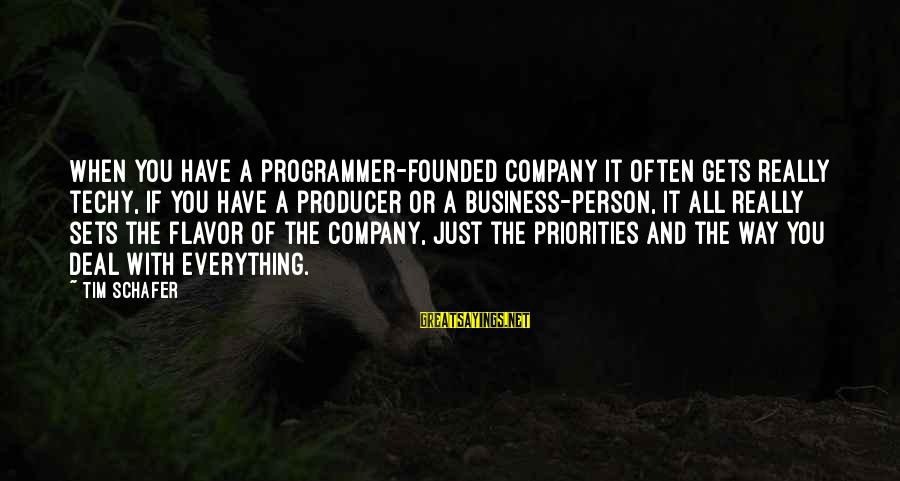 Good Intentions Islam Sayings By Tim Schafer: When you have a programmer-founded company it often gets really techy, if you have a